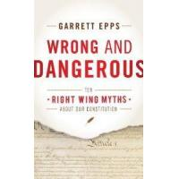 Wrong And Dangerous Ten Right Wing Myths About Our Constitution by Rowman & Littlefield Publishers